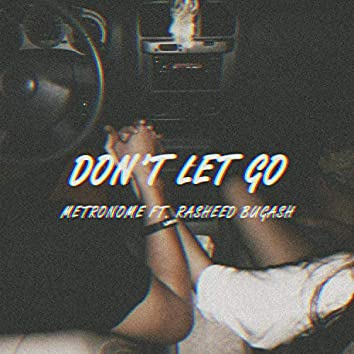 Don't Let Go (feat. Rasheed Bugash)