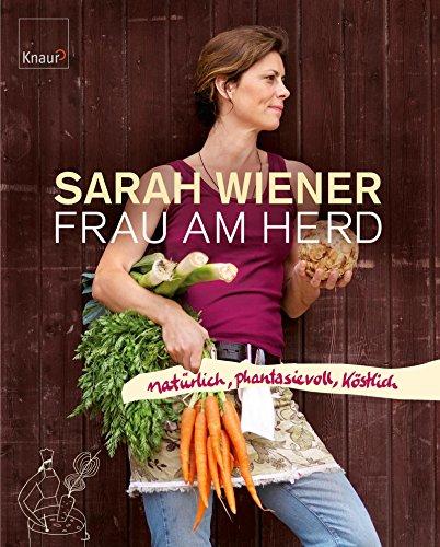 Frau am Herd: Natürlich, phantasievoll, köstlich