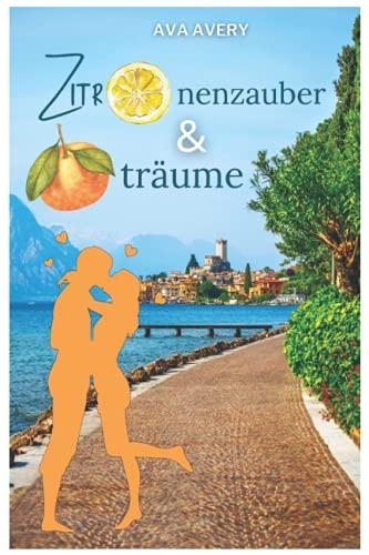 Zitronenzauber und Orangenträume: Liebe am Gardasee - Liebesroman