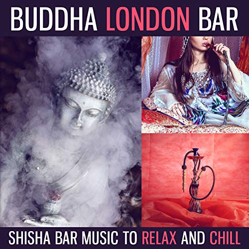Buddha London Bar: Shisha Bar Music to Relax and Chill, Indian Orient Lounge