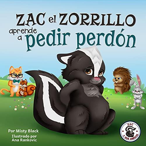Zac el Zorrillo aprende a pedir perdón : Un libro ilustrado sobre la empatía, el perdón y el decir lo siento para niños de 3 a 8 años. Punk the Skunk Learns to Say Sorry (Zac y sus amigos)