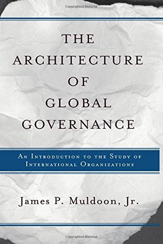 おんどり十ライセンスThe Architecture Of Global Governance: An Introduction To The Study Of International Organizations