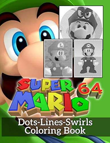 Super Mario 64 Dots Lines Swirls Coloring Book: Super Mario 64 Dots-Lines-Swirls Activity Books For Kids And Adults A Fun Gift