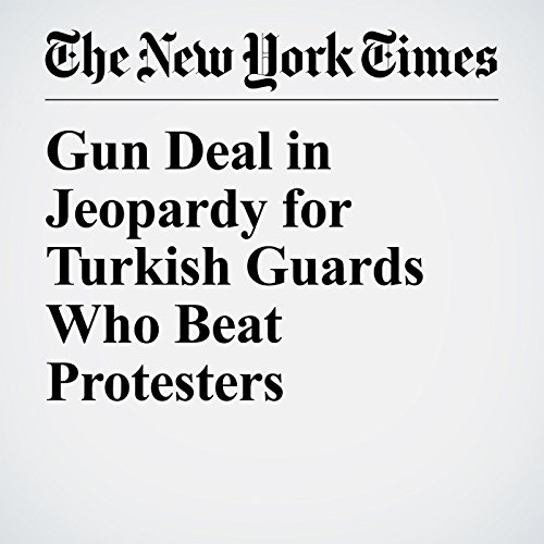 Gun Deal in Jeopardy for Turkish Guards Who Beat Protesters copertina