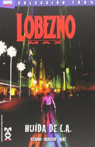 Lobezno Max 2. Huida De La L.A. (100% Marvel Max)