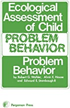 Ecological Assessment of Child Problem Behavior: A Clinical Package for Home, School, and Institutional Settings: Pergamon...