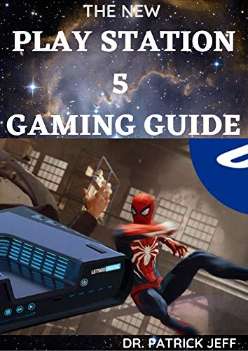 THE NEW PLAY STATION 5 GAMING GUIDE: The Complete Guide In Having Your Own...