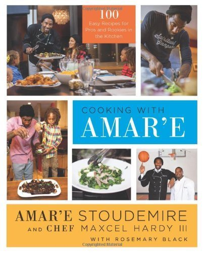 Cooking with Amar'e: 100 Easy Recipes for Pros and Rookies in the Kitchen by Stoudemire, Amar'e, Hardy, Maxcel, III (2014) Hardcover