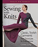 Sewing with Knits: Classic, Stylish Garments from Swimsuits to Eveningwear (Focus on Fabric)