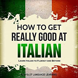 Italian: How to Get Really Good at Italian (2nd Edition)     Learn Italian to Fluency and Beyond              By:                                                                                                                                 Polyglot Language Learning                               Narrated by:                                                                                                                                 Cait Frizzell                      Length: 1 hr and 33 mins     Not rated yet     Overall 0.0