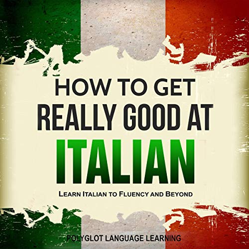 Italian: How to Get Really Good at Italian (2nd Edition) cover art