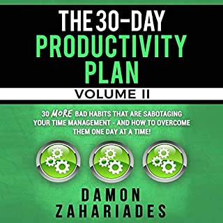The 30-Day Productivity Plan - Volume II: 30 More Bad Habits That Are Sabotaging Your Time Management - and How to Overcome Them One Day at a Time! cover art