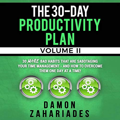 The 30-Day Productivity Plan - Volume II: 30 More Bad Habits That Are Sabotaging Your Time Management - and How to Overcome Them One Day at a Time! audiobook cover art
