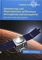 Spectroscopy and Photochemistry of Planetary Atmospheres and Ionospheres: Mars, Venus, Titan, Triton and Pluto (Cambridge Planetary Science)