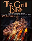 The Grill Bible • Traeger Grill & Smoker Cookbook: The Guide to Master Your Wood Pellet Grill With...