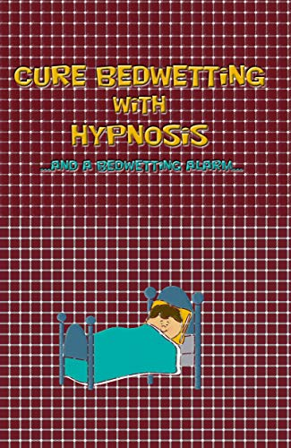 Cure Bedwetting with Hypnosis: …and a bedwetting alarm…