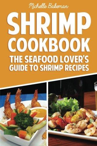Shrimp Cookbook: The Seafood Lover's Guide to Shrimp Recipes