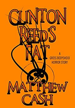 Clinton Reed's FAT: A GROSS BODY SHOCK HORROR by [Matthew Cash]