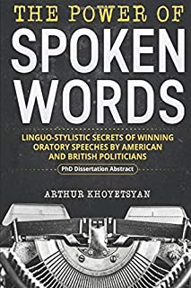 The Power of Spoken Words – Linguo-stylistic Secrets of Winning Oratory Speeches by American and British Politicians: A P...