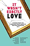 It Wasn't Exactly Love: Stories from the 2012 Farafina Trust Creative Writing Workshop
