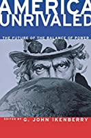 America Unrivaled: The Future of the Balance of Power (Cornell Studies in Security Affairs)