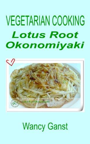 Vegetarian Cooking: Lotus Root Okonomiyaki (Vegetarian Cooking - Vegetables and Fruits Book 179) (English Edition)