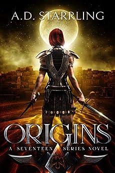 Origins (A Seventeen Series Novel Book 5) by [AD Starrling]