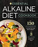 Essential Alkaline Diet Cookbook: 150 Alkaline Recipes to Bring Your...
