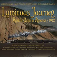 Luminous Journey: Abdu'l-Baha America 1912