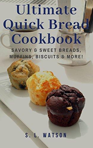 Ultimate Quick Bread Cookbook: Savory & Sweet Breads, Muffins, Biscuits & More! (Southern Cooking Recipes)