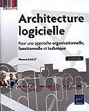 Architecture logicielle - Pour une approche organisationnelle, fonctionnelle et technique (2e édition)
