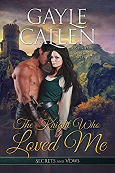 The Knight Who Loved Me (Secrets and Vows Book 3) by [Gayle Callen]