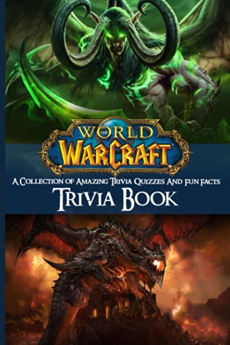 Quizzes Fun Facts World Of Warcraft Trivia Book: Games, Puzzles & Trivia Challenges World Of Warcraft Awesome Collections