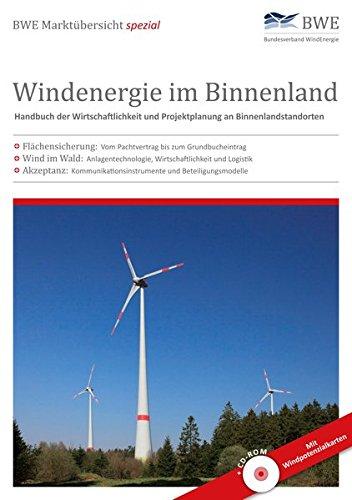 Windenergie im Binnenland: Handbuch der Wirtschaftlichkeit und Projektplanung an Binnenlandstandorten