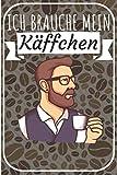Ich brauche mein Käffchen: Barista buch zum selberschreiben. Kaffee buch für Rezepte und Vordruck für Verkostung. 120 Seiten. Perfektes Geschenk für Hobby Barista und Kaffeeliebhaber.
