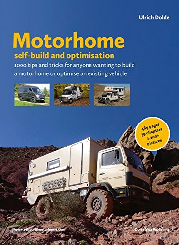 Motorhome self-build and optimisation: 1000 tips and tricks for anyone wanting to build a motorhome or optimise an existing vehicle