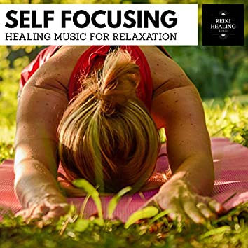 Self Focusing - Healing Music For Relaxation