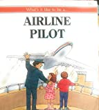 What's It Like to Be an Airline Pilot (Young Careers)
