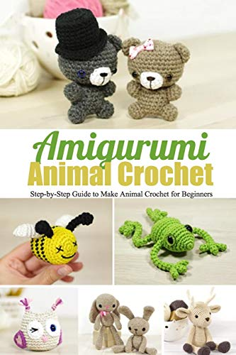 Amigurumi Animal Crochet: Step-by-Step: Perfect Gift for Kids