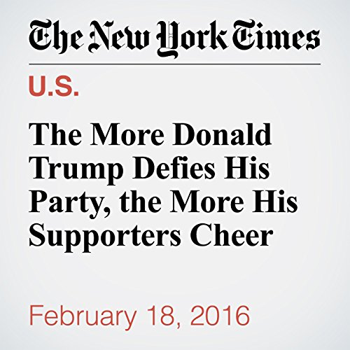 The More Donald Trump Defies His Party, the More His Supporters Cheer audiobook cover art