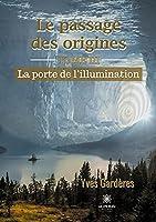 Le passage des origines: Tome III - La porte de l'illumination