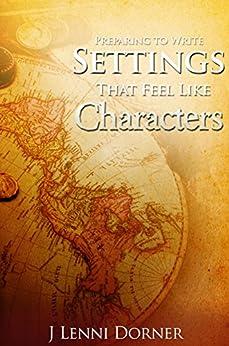 Preparing to Write Settings That Feel Like Characters by [J Lenni Dorner]