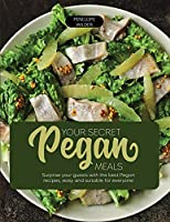 Your Secret Pegan Meals: Surprise your guests with the best Pegan recipes, easy and suitable for everyone