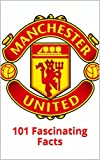 Manchester United: 101 Fascinating Facts (English Edition)