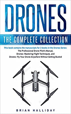 Drones: The Complete Collection: Three books in one. Drones: The Professional Drone Pilot's Manual, Drones: Mastering Flight Techniques, Drones: Fly Your Drone Anywhere Without Getting Busted from Two Cats Publishing