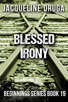 Blessed Irony: Beginnings Series Book 19 by [Jacqueline Druga]