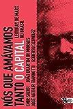 Nós que Amávamos Tanto o Capital. Leituras de Marx no Brasil