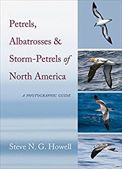 Petrels, Albatrosses, and Storm-Petrels of North America: A Photographic Guide by [Steve N. G. Howell]
