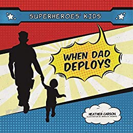 Superheroes' Kids: When Dad is Deployed by [Heather Carson, Angelica Jacquez]