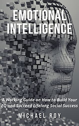 Emotional Intelligence: A Working Guide on How to Build Your EQ and Succeed Lifelong Social Success (English Edition)